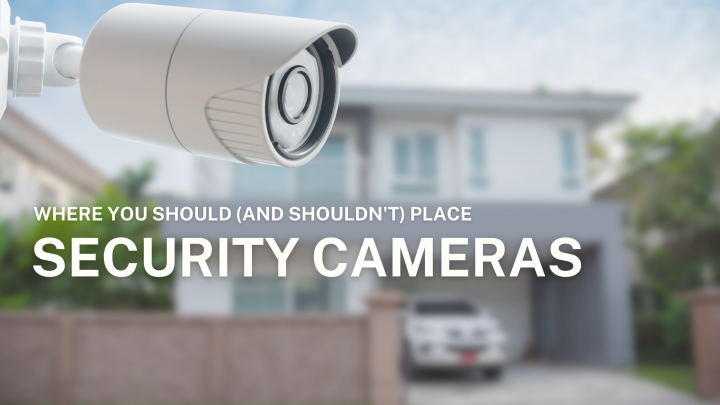 Where You Should (and Shouldn't) Place Security Cameras