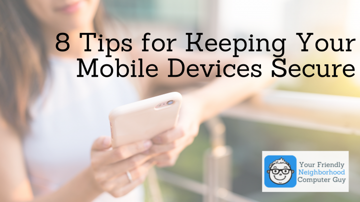 8 Tips for Keeping Your Mobile Devices Secure