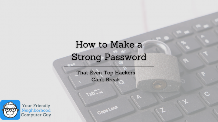 How to Make a Strong Password That Even Top Hackers Can't Break