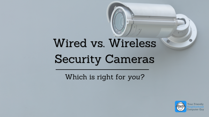 Wired Vs. Wireless Security Cameras – Which is Right for You?