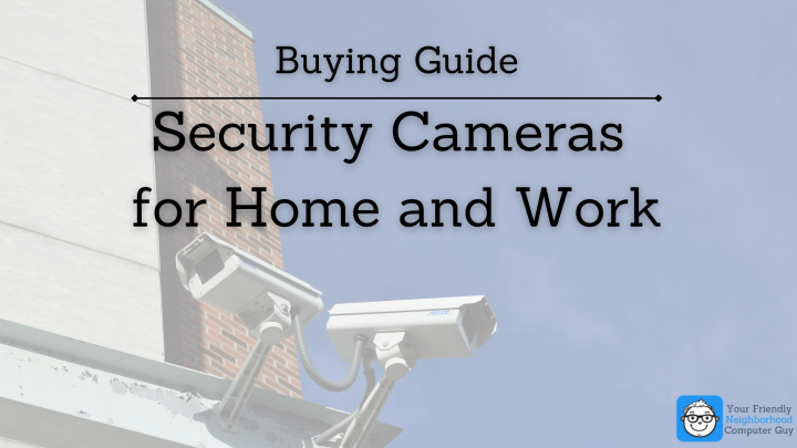 Buying Guide: Security Cameras For Home and Work