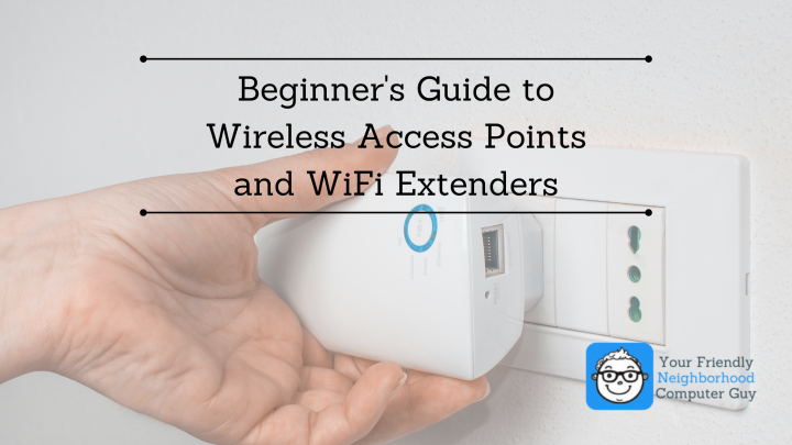 WiFi Extenders or Wireless Access Points? Which Is Right For You?